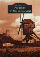 Au temps des moulins � vent - Jean Guilbaud - Ed� Alan Sutton